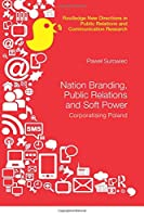 Nation Branding, Public Relations and Soft Power (Routledge New Directions in Public Relations & Communication)