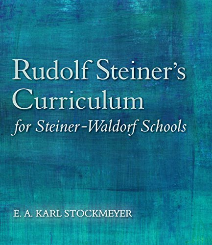 Download Rudolf Steiner's Curriculum for Steiner-Waldorf Schools: An Attempt to Summarise His Indications 1782501290