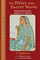 The Power of the Sacred Name: Indian Spirituality Inspired by Mantras (Perennial Philosophy)