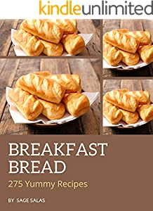 275 Yummy Breakfast Bread Recipes: Cook it Yourself with Yummy Breakfast Bread Cookbook! (English Edition)