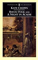 Bayou Folk and a Night in Acadie (Penguin Classics)
