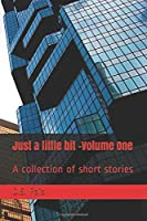 Just a little bit –Volume One: A collection of short stories