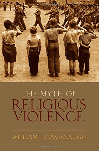 Download The Myth of Religous Violence: Secular Ideology and the Roots of Modern Conflict 0195385047