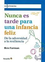 Nunca es tarde para tener una infancia feliz : de la adversidad a la resiliencia
