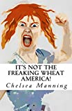 It's Not The Freaking Wheat America! (English Edition)