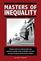 Masters of Inequality: 50 Years After Our Cities Burned, Why American Society Is Still So Divided, and What We Must Do Now to Avoid Chronic Conflict