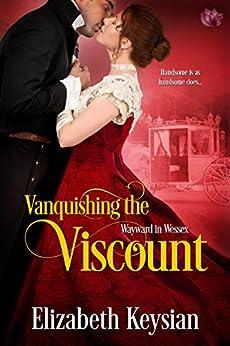 Vanquishing the Viscount (Wayward in Wessex Book 3) by [Keysian, Elizabeth]