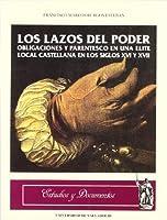 Los lazos del poder : obligaciones y parentescos en una élite local castellana en los siglos XVI y XVII