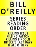 BILL O'REILLY — SERIES READING ORDER (SERIES LIST) — IN ORDER: KILLING JESUS, KILLING PATTON, KILLING LINCOLN, KILLING KENNEDY, KILLING REAGAN, HITLER'S ... FACTOR & MANY MORE! (English Edition)