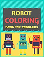 Robot Coloring Book For Toddlers: A robot colouring activity book for kids. Great robot activity gift for little children. Fun Easy Adorable colouring pages with robots. Funny robot colouring book for toddlers