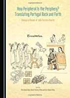 How Peripheral Is the Periphery?: Translating Portugal Back and Forth; Essays in Honour of Joao Ferreira Duarte