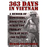 363 DAYS IN VIETNAM: A MEMOIR OF HOWITZERS, HOOK-UPS & SCREW-UPS FROM MY TOUR OF DUTY 1968 TO 1969