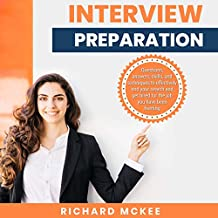 Interview Preparation: Questions Answers Skills and Techniques to Effectively Get Hired for the Job You Have Been Hunting