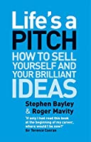 Life's a Pitch: How to Sell Yourself and Your Brillian Ideas