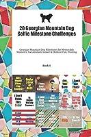 20 Georgian Mountain Dog Selfie Milestone Challenges: Georgian Mountain Dog Milestones for Memorable Moments, Socialization, Indoor & Outdoor Fun, Training Book 1