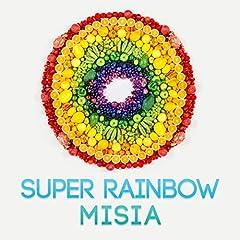 SUPER RAINBOW♪MISIA