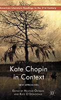 Kate Chopin in Context: New Approaches (American Literature Readings in the 21st Century)