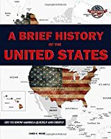 A Brief History of the United States: Get to know America quickly and deeply