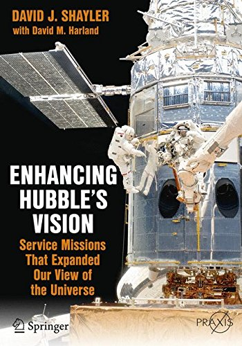 Download Enhancing Hubble's Vision: Service Missions That Expanded Our View of the Universe (Springer Praxis Books) 3319226436
