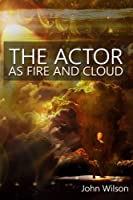 The Actor as Fire and Cloud