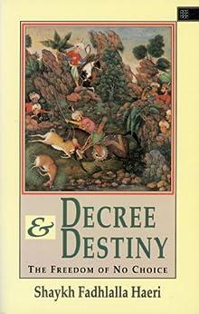 Decree & Destiny: The Freedom of No Choice by [Haeri, Shaykh Fadhlalla]