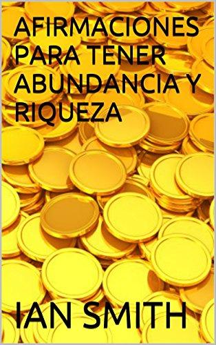 Download AFIRMACIONES PARA TENER ABUNDANCIA Y RIQUEZA (Spanish Edition) B01H44V8DW