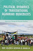 Political Dynamics of Transnational Agrarian Movements (Agrarian Change and Peasant Studies)