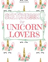 Sketchbook for Unicorn Lovers: Unicorn Sketchbook for Girls 50 framed pages for sketches of unicorns, rainbows and magic of every kind (all blank on the back) Floral headdress
