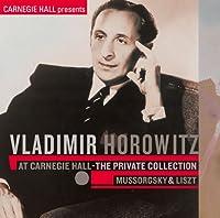 ホロヴィッツ未発表カーネギー・ホール・ライヴ[1]~ムソルグスキー:展覧会の絵[1948年]&リスト:ピアノソナタ[1949年]