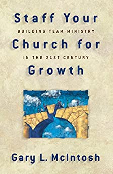 Staff Your Church for Growth: Building Team Ministry in the 21st Century by [McIntosh, Gary L.]