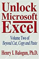 Unlock Microsoft Excel: Volume Two of Beyond Cut, Copy and Paste