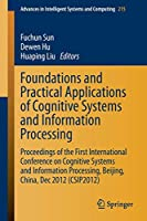 Foundations and Practical Applications of Cognitive Systems and Information Processing: Proceedings of the First International Conference on Cognitive Systems and Information Processing, Beijing, China, Dec 2012 (CSIP2012) (Advances in Intelligent Systems and Computing)