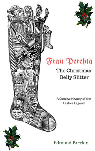 Frau Perchta: The Christmas Belly-Slitter: A Concise History of the Legend (Concise History Series Book 2) (English Edition)