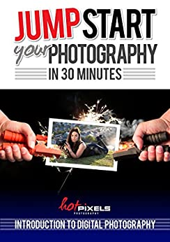 Jump-Start Your Photography In 30 Minutes: Introduction To Digital Photography by [Salisbury, Raymond]