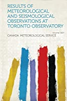 Results of Meteorological and Seismological Observations at Toronto Observatory Year 1907