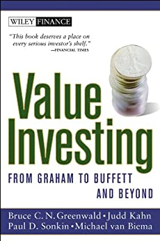 Value Investing: From Graham to Buffett and Beyond (Wiley Finance Book 82) by [Greenwald, Bruce C. N., Kahn, Judd, Sonkin, Paul D., van Biema, Michael]