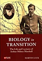 Biology in Transition: The Life and Lectures of Arthur Milnes Marshall (History of Evolutionary Biology)