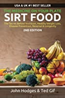 Sirt Food: The Secret Behind Diet, Healthy Weight Loss, Disease Prevention, Reversal & Longevity (Medicine on Your Plate)