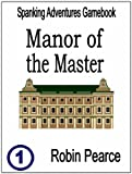 Master of the Manor (Spanking Adventures Gamebook Book 1) (English Edition)