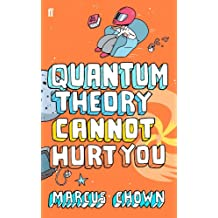 Quantum Theory Cannot Hurt You: A Guide to the Universe