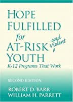 Hope Fulfilled for At-Risk and Violent Youth: K-12 Programs That Work