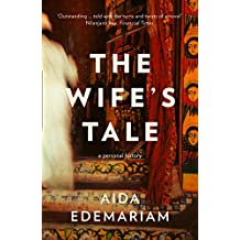 The Wife's Tale: A Personal History: Winner of the RSL Ondaatje Prize 2019