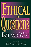 Ethical Questions: East and West (Philosophy and the Global Context)