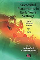 Successful Placements in Early Years Settings (Early Childhood Studies Series)