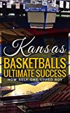 Kansas Basketball's Ultimate Success: A closer look at KU's recent run which is one of the best in the history of college basketball. (English Edition)
