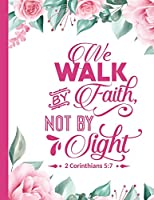 "We Walk By Faith Not By Sight: Christian Notebook: 8.5""x11""  Composition Notebook with Christian Quote: Inspirational Gifts for Religious Men & Women (Christian Notebooks)"