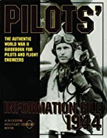 Pilots Information File 1944.: The Authentic World War II Guidebook for Pilots and Flight Engineers (Schiffer Military History)