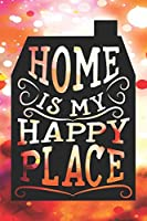 Home Is My Happy Place 100 Page Journal: 100 lined Journal Pages featuring Home Is My Happy Place