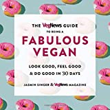 The Vegnews Guide to Being a Fabulous Vegan: Look Good, Feel Good & Do Good in 30 Days