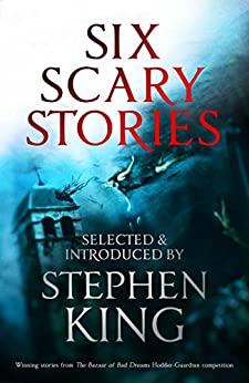 Six Scary Stories: Selected and Introduced by Stephen King by [Harper, Elodie, Saragosa, Manuela, Davies, Paul Bassett, Button, Michael, Johnstone, Stuart, Hudson, Neil]